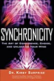 Synchronicity: The Art of Coincidence, Choice, and Unlocking Your Mind