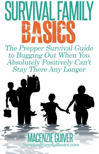 The Prepper Survival Guide to Bugging Out When You Absolutely Positively Can't Stay There Any Longer (Survival Family Basics - Prepper's Survival Handbook Series)