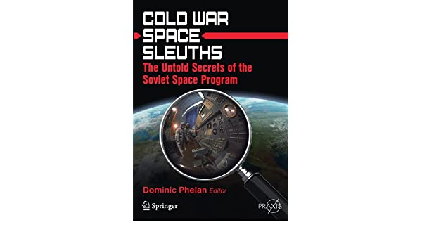 Cold War Space Sleuths: The Untold Secrets of the Soviet ...