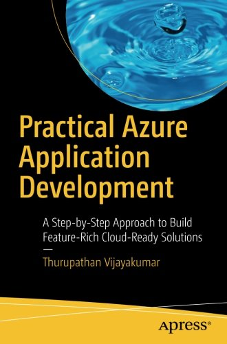 Price comparison product image Practical Azure Application Development: A Step-by-Step Approach to Build Feature-Rich Cloud-Ready Solutions