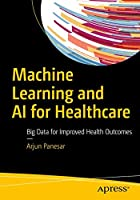 Machine Learning and AI for Healthcare: Big Data for Improved Health Outcomes Front Cover