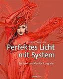 Perfektes Licht mit System: Ein Praxisleitfaden für Fotografen