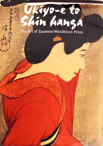 Ukiyo-E To Shin Hanga: The Art Of Japanese Woodblock Prints