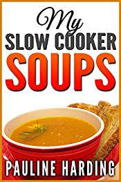 My Slow Cooker Soups: Quality Great Tasting Easy Recipes