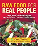 Raw Food for Real People: Living Vegan Food Made Simple by the Chef and Founder of Leaf Organics