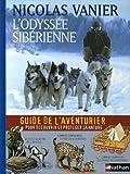 vignette de 'L'Odyssée sibérienne : le guide de l'aventurier pour découvrir et protéger la nature (Nicolas Vanier)'