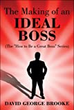 The Making of an Ideal Boss, David George Brooke, 1608133850
