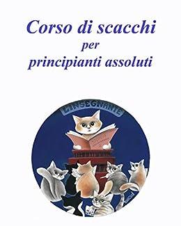 Corso di scacchi per principianti assoluti adulti (Italian Edition) by [Pardi, Rodolfo]
