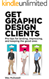 Get Graphic Design Clients: Pro-tips for Landing, Impressing & Keeping the Good Ones