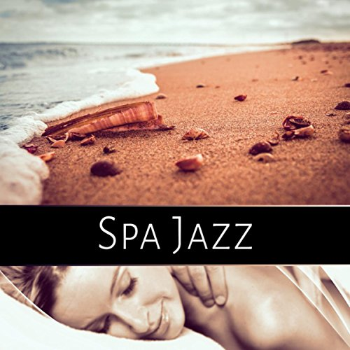 Spa Jazz - Relaxing Piano Jazz Music, Smooth Jazz to Relax, Massage Music, Lounge Music, Restful Sleep, Serenity SPA, Tranquility