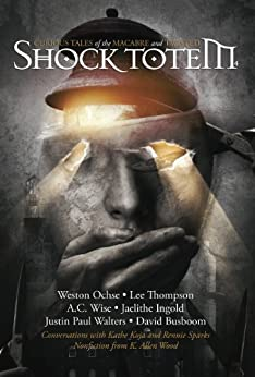 Shock Totem 4: Curious Tales of the Macabre and Twisted by [Totem, Shock, Thompson, Lee, Ochse, Weston, Wise, A.C., Sparks, Rennie, Busboom, David, Walters, Justin Paul, Ingold, Jaelithe]