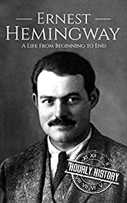 Ernest Hemingway: A Life From Beginning to End (Biographies of American Authors Book 1) (English Edition)