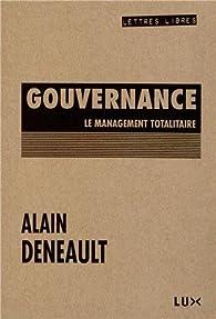 Gouvernance : Le management totalitaire par Alain Deneault