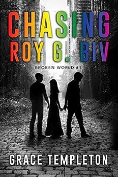 Broken World (Chasing Roy G. Biv Book 1) by [Templeton, Grace]
