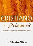 Cristiano y... ¿Próspero?: Descubra la verdadera prosperidad bíblica (Vida Cristiana) (Spanish Edition)