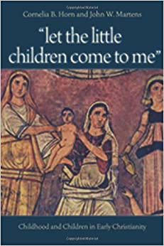 Book Let the Little Children Come to Me: Childhood and Children in Early Christianity