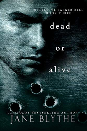 Book: Dead or Alive (Detective Parker Bell Book 3) by Jane Blythe