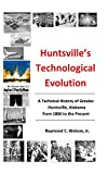 img - for Huntsville's Technological Evolution: A Technical History of Greater Huntsville, Alabama from 1800 to the Present book / textbook / text book