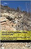 Opa's Appalachian Trail Adventure: A Story in Perseverance on the 2,191 Mile Long Appalachian Trail