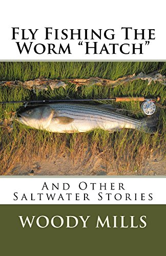 Fly Fishing The Worm Hatch: And Other Saltwater Stories by [Mills, Woody]