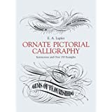 Ornate Pictorial Calligraphy: Instructions and Over 150 Examples