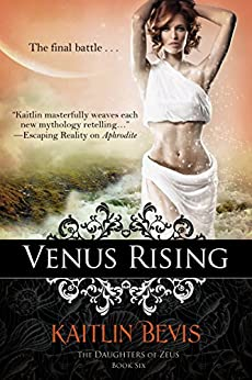 Venus Rising: Book 3 Aphrodite Trilogy (The Daughters of Zeus 6) by [Bevis, Kaitlin]