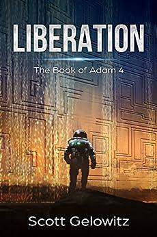 Liberation (The Book of Adam 4) by [Gelowitz, Scott]