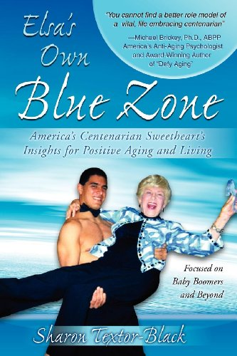 Elsa's Own Blue Zone: America's Centenarian Sweetheart's Insights for Positive Aging and Living