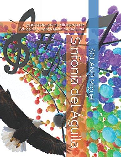 Sinfonía del Águila: ¡Aprobado, por el Ministerio de Educación, como texto de lectura! (Spanish Edition)
