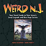 Weird N.J.: Your Travel Guide to New Jersey s Local Legends and Best Kept Secrets