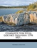 Charlotte Von Stein, Goethe's Freundin, Heinrich Düntzer, 1246501708
