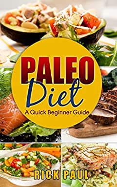 Paleo diet A quick beginner guide : (how to start paleo, weight loss, exercise, habit, healthy, paleo for beginner, quickstart)