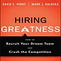 HIRING GREATNESS: HOW TO RECRUIT YOUR DREAM AND CRUSH THE COMPETITION