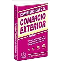 CONTRIBUCIONES AL COMERCIO EXTERIOR 2018: Manual práctico para el cumplimiento pleno de las obligaciones aduaneras