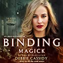 Binding Magick: Witch Blood Chronicles, Book 1 Audiobook by Debbie Cassidy Narrated by Zehra Jane Naqvi