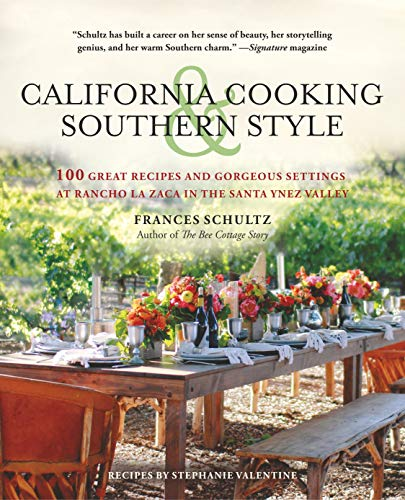 California Cooking and Southern Style: 100 Great Recipes and Gorgeous Settings at Rancho la Zaca in the Santa Ynez Valley (English Edition)