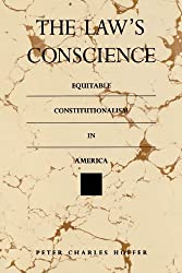 The Law's Conscience: Equitable Constitutionalism in America (Thornton H. Brooks Series in American Law & Society)