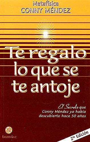 Te regalo lo que se te antoje. El secreto que Conny Mendez ya habia descubierto (Spanish Edition) (Metafisica Conny Mendez)
