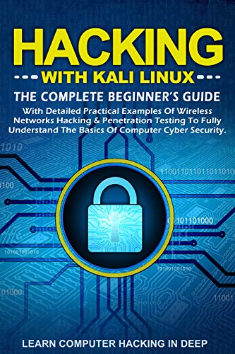 Hacking With Kali Linux: The Complete Beginner's Guide With Detailed Practical Examples Of Wireless Networks Hacking & Penetration Testing To Fully Understand The Basics Of Computer Cyber security (Free Computer Kindle)