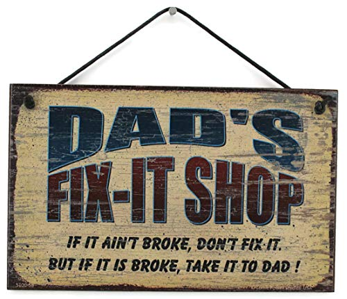 - Egbert's Treasures 5x8 Fix-It Shop Sign Saying Dad's FIX-IT Shop If it Ain't Broke, Don't fix it. But if it is Broke, take it to DAD! Decorative Fun Universal Household Signs from