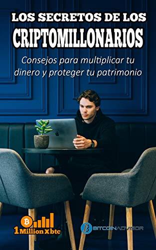 LOS SECRETOS DE LOS CRIPTOMILLONARIOS: Consejos para multiplicar tu dinero y proteger tu patrimonio (1Millionxbtc nº 3) (Spanish Edition)