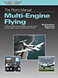 The Pilot's Manual: Multi-Engine Flying: All the aeronautical knowledge required to earn a multi-engine rating on your pilot certificate (The Pilot's Manual Series)