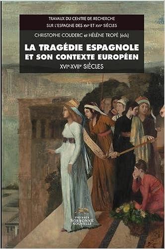 La Tragedie Espagnole et Son Contexte Europeen Xvie -Xviie Siecle. Ci Irculation des Modeles et Reno epub, pdf