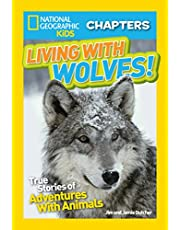 National Geographic Kids Chapters: Living With Wolves: True Stories of Adventures with Animals (Ngk Chapters)