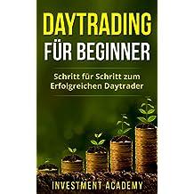 Daytrading für Beginner: Schritt für Schritt zum erfolgreichen Daytrader - Strategien, Trends sowie Kauf- und Verkaufen für Einsteiger (German Edition)