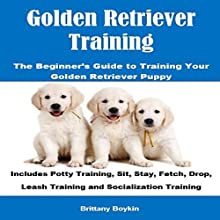 Golden Retriever Training: The Beginner's Guide to Training Your Golden Retriever Puppy Audiobook by Brittany Boykin Narrated by Elisabeth Lagelee