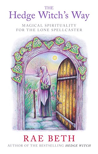 The Hedge Witch's Way: Magical Spirituality for the Lone Spellcaster