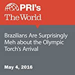 Brazilians Are Surprisingly Meh about the Olympic Torch's Arrival | Will Carless