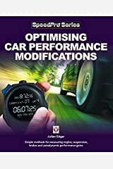 Optimising Car Performance Modifications: Simple methods of measuring engine, suspension, brakes and aerodynamic performance gains (SpeedPro Series) Paperback