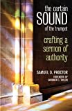 img - for The Certain Sound of the Trumpet: Crafting a Sermon of Authority by Samuel D. Proctor (1994-06-01) book / textbook / text book